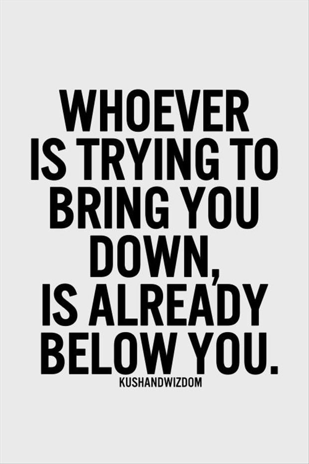 Whoever Is Trying To Bring You Down