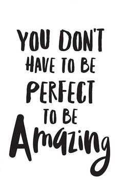 You Dont Have to Be Perfect