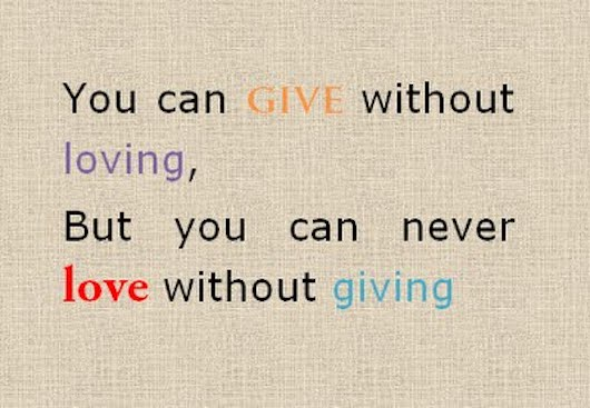 You can give without loving