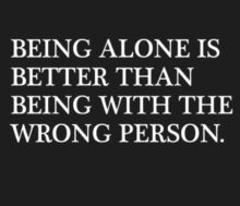 Being Alone Is Better Than
