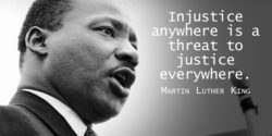 Injustice Anywhere is a threat to Justice everywhere Martin Muther Quotes